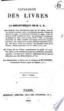 Catalogue des livres de la biblioth  que de M  L  B