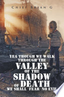 Yea Though We Walk Through the Valley of the Shadow of Death We Shall Fear No Evil Book PDF