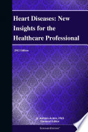 Heart Diseases New Insights For The Healthcare Professional 2012 Edition