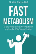 Fast Metabolism: 13 Easy Habits to Boost Your Metabolism and Burn Fat While You