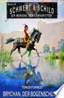 Schwert und Schild - Sir Morgan, der Löwenritter Band 28: Brychan, der Bogenschütze