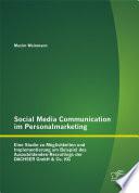"""Social Media Communication im Personalmarketing: Eine Studie zu M""""glichkeiten und Implementierung am Beispiel des Auszubildenden-Recruitings der DACHSER GmbH & Co. KG"""