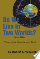 Do We Live In Two Worlds? By Every Science Minded Spiritual Inquiring Person And All