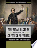 American History through its Greatest Speeches  A Documentary History of the United States  3 volumes
