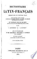 Dictionnaire latin-français, rédigé sur un nouveau plan où sont coordonés revisés et complétés les travaux de Robert Estienne, De Gesner, De Scheller, [and others].