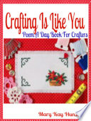 Crafting Is Like You: Poem A Day Book For Crafters (Minecraft Crafting Guide, Crafting with Duct Tape, Crafting with Cat Hair, Crafting With Kids & Crafting Buttons Crafting Guide Poetry & Rhymes in Verses & Quotes for Crafting Poem Journals)