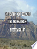 Conversations About God, Death, Dying, And The Afterlife : god---as well as look at the glory of...