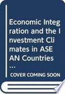 Economic Integration and the Investment Climates in ASEAN Countries