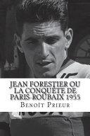 Jean Forestier Ou La Conqu Te De Paris Roubaix 1955