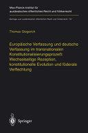 Europäische Verfassung und deutsche Verfassung im transnationalen Konstitutionalisierungsprozeß: Wechselseitige Rezeption, konstitutionelle Evolution und föderale Verflechtung