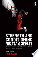 Strength and conditioning for team sports sport-specific physical preparation for high performance