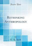Rethinking Anthropology (Classic Reprint)