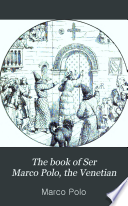 The Book of Ser Marco Polo  the Venetian  Concerning the Kingdoms and Marvels of the East