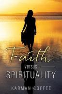 Faith Versus Spirituality