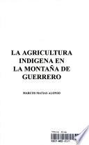 La agricultura indígena en la montaña de Guerrero