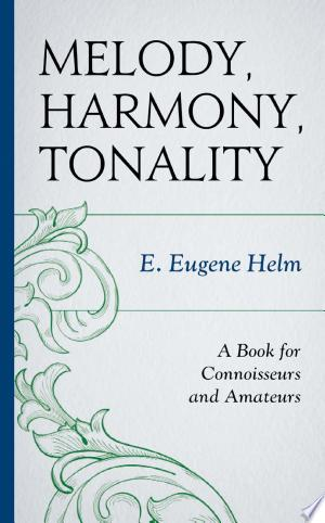 Melody, Harmony, Tonality: A Book for Connoisseurs and Amateurs - ISBN:9780810886407