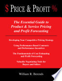 Price   Profit    the Essential Guide to Product   Service Pricing and Profit Forecasting   Developing Your Competitive Pricing Strategy   Using Performance based Contracts and Performance Incentives   the Fundamentals of Cost Estimating and Profit Forecasting   Valuable Contract Negotiation Tools for Buyers and Sellers