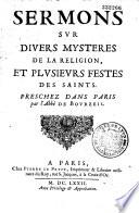 Sermons sur divers mystères de la religion et plusieurs fêtes des saints, prêchés dans Paris, par l'abbé de Bourzeis
