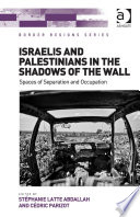 Israelis and Palestinians in the Shadows of the Wall