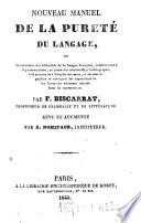 Nouveau manuel de la purete du langage, ou dictionnaire des difficutes de la langue francaise, relativement a la pronunciation, au genre des substantifs ... par F. Biscarrat