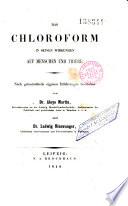 Das Chloroform in seinen Wirkungen auf Menschen und Thiere
