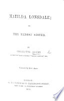 Matilda Lonsdale  or  the Eldest Sister     Illustrated by Birket Foster