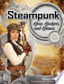Steampunk Gear  Gadgets  and Gizmos  A Maker s Guide to Creating Modern Artifacts