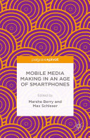 Mobile Media Making in an Age of Smartphones