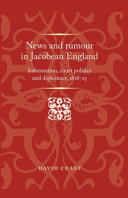 News and Rumour in Jacobean England During The Tumultuous Later Years Of