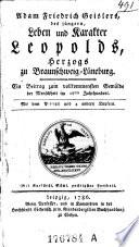 Leben und Karakter Leopolds Herzogs zu Braunschweig-Lüneburg