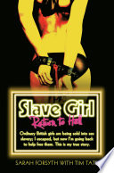 Slave Girl   Return to Hell  Ordinary British girls are being sold into sex slavery  I escaped  but now I m going to help free them  This is my true story