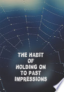 The Habit of Holding on to Past Impressions