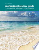 Professional Review Guide for the RHIA and RHIT Examinations  2017 Edition