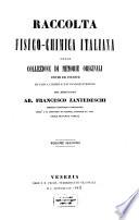 Raccolta fisico chimica italiana ossia collezione di memorie originali edite ed inedite di fisici chimici e naturalisti italiani