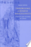 Theorising Chinese Masculinity Masculinity Kam Louie Uses The Concepts Of