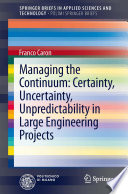 Managing The Continuum: Certainty, Uncertainty, Unpredictability In Large Engineering Projects : applied to a project , through...