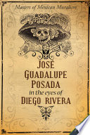 José Guadalupe Posada in the eyes of Diego Rivera Posada?s Shop Watching As The Master Gave Form
