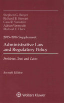 Administrative Law and Regulatory Policy  Problems  Text  and Cases  Seventh Edition  2015 2016 Case Supplement