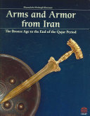 Arms and Armor from Iran: The Bronze Age to the End of the Qajar Period
