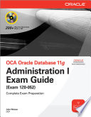 OCA Oracle Database 11g Administration I Exam Guide  Exam 1Z0 052