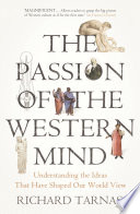 The Passion Of The Western Mind Guide To Western Civilisation And The Philosophical