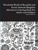 Wonderful World of Beautiful and Exotic Animals Kingdom Adventures Coloring Book for Adults and Children