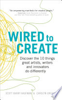 Wired To Create : as creativity? creativity works in...