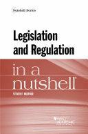 Legislation and Regulation in a Nutshell