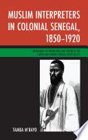 Muslim Interpreters in Colonial Senegal  1850   1920