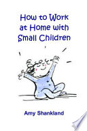 How to Work at Home with Small Children