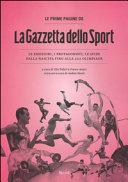 Le prime pagine de   La Gazzetta dello Sport    Le emozioni  i protagonisti  le sfide dalla nascita alla XXX Olimpiade