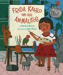 Frida Kahlo and Her Animalitos by Monica Brown