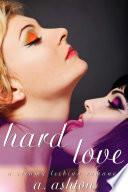 Hard Love  A Steamy Lesbian Romance