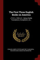 The First Three English Books on America   1555 A D   Being Chiefly Translations  Compilation  Etc